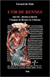 L'Or de Rennes - Le Trésor Maudit - Signé Rose Croix de Michele Deuil (Assistant),Gerard de Sede ,Henry Lincoln (Avec la contribution de) ( 10 juillet 2007 ) - 10/07/2007