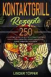 Kontaktgrill Rezepte : 250 leckere und vielfältige Rezepte für den Kontaktgrill. Fleisch, Fisch, Gemüse und Desserts, Sandwiches, Paninis, Wraps und vieles mehr. (German Edition)