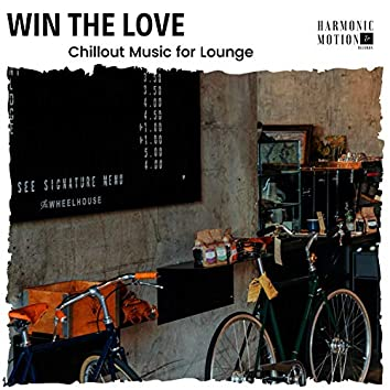 Win The Love - Chillout Music For Lounge