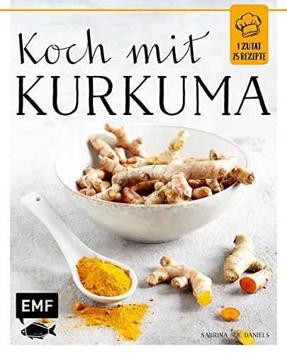 Koch mit – Kurkuma: 1 Zutat 25 Rezepte
