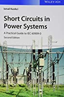 Short Circuits in Power Systems: A Practical Guide to IEC 60909-0