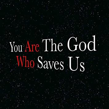 You Are the God Who Saves Us