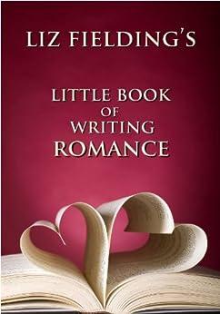Liz Fielding's Little Book of Writing Romance: How to Write Bestselling Romantic Fiction by [Liz Fielding]