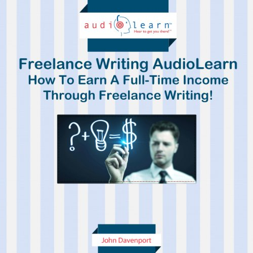 How to Earn a Full-time Income Through Freelance Writing! audiobook cover art