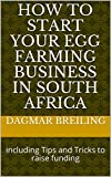 How to Start Your Egg Farming Business In South Africa: including Tips and Tricks to raise funding (How To Start Your Business)