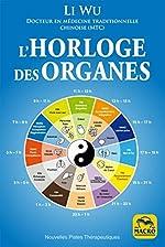 L'horloge des organes - Vivez en harmonie avec les rythmes naturels de votre corps de Li Wu