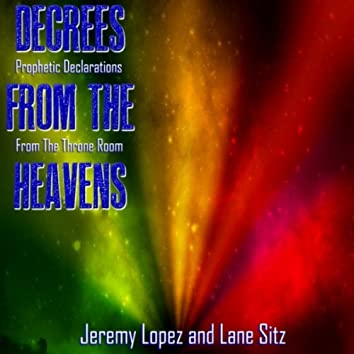 Decrees from the Heavens: Prophetic Declarations from the Throne Room (feat. Jeremy Lopez & Lane Stitz)
