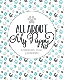 All About My Puppy: Pet Care Log Book, Journal & Record Keeper: A Keepsake Record, New Puppy Care and Health Organizer, Pet Planner and Log Book, Dog Owner s Journal, New Dog Organizer
