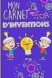 Mon Carnet d'inventions:   garçons et filles 120 pages pour noter et dessiner vos idées d'inventions   livres de fiches à compléter   pages études ... idéal pour les petits inventeurs en herbe