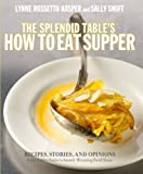 The Splendid Table's How to Eat Supper: Recipes, Stories, and Opinions from Public Radio's Award-Winning Food Show : A Cookbook