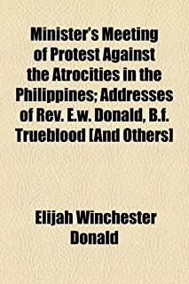Minister's Meeting of Protest Against the Atrocities in the Philippines; Addresses of REV. E.W. Donald, B.F. Trueblood [An...