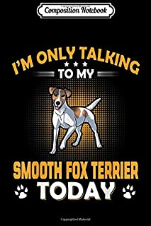 Composition Notebook: I Am Only Talking To My Smooth Fox Terrier Today Journal/Notebook Blank Lined Ruled 6x9 100 Pages