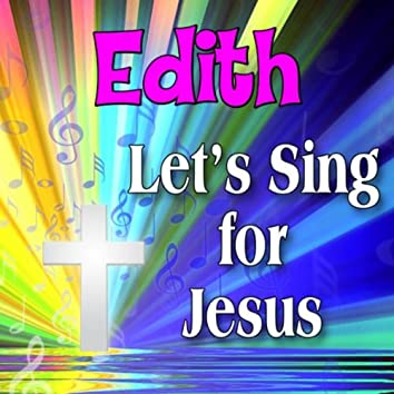 Edith, Let's Sing For Jesus