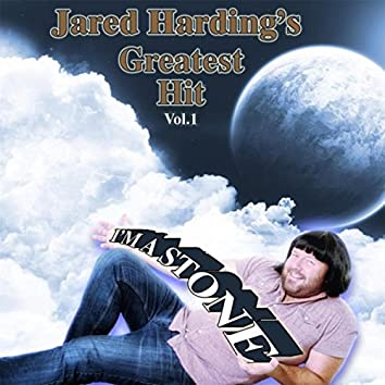 Jared Harding's Greatest Hit, Vol. 1: I'm a Stone
