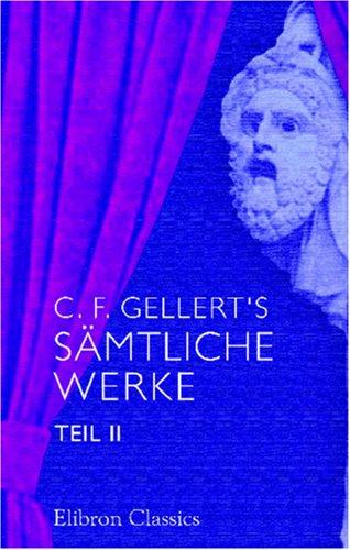 C. F. Gellert's sämtliche Werke: Teil 2