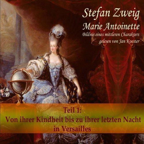 Marie Antoinette (Teil 1): Von ihrer Kindheit bis zu ihrer letzten Nacht in Versailles                   Autor:                                                                                                                                 Stefan Zweig                               Sprecher:                                                                                                                                 Jan Koester                      Spieldauer: 11 Std.     64 Bewertungen     Gesamt 4,3