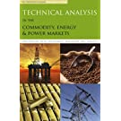 Technical Analysis in the Commodity, Energy & Power Markets: Discussions with Investment Managers and Analysts (Technical Analyst Discussion Series)