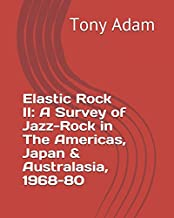 Elastic Rock II: A Survey of Jazz-Rock in The Americas, Japan & Australasia, 1968-80