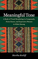 Meaningful Tone: A Study of Tonal Morphology in Compounds, Form Classes, and Expressive Phrases in White Hmong