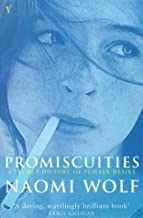 Promiscuities: An Opinionated History of Female Desire: A Secret History of Female Desire by Naomi Wolf (1998-03-05)