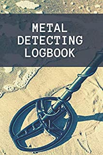 Metal Detecting Logbook: detectorists journal - keep track of all the items found and record every detail thanks to the pr...