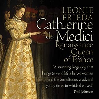 Catherine de Medici     Renaissance Queen of France              By:                                                                                                                                 Leonie Frieda                               Narrated by:                                                                                                                                 Sarah Le Fevre                      Length: 21 hrs and 36 mins     35 ratings     Overall 4.5