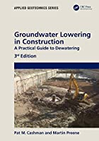 Groundwater Lowering in Construction: A Practical Guide to Dewatering (Applied Geotechnics)