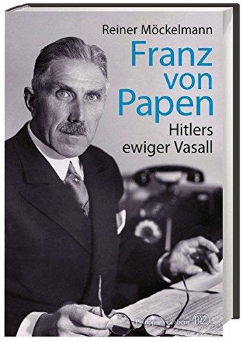 Franz von Papen: Hitlers ewiger Vasall