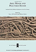Able Minds and Practiced Hands: Scotland's Early Medieval Sculpture in the 21st Century (Society for Medieval Archaeology Monographs)