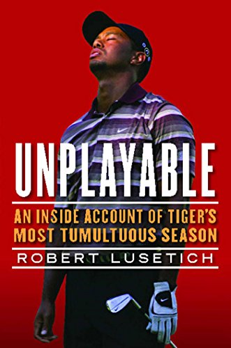 Unplayable: An Inside Account of Tiger's Most Tumultuous Season (English Edition)