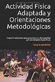 Actividad Física Adaptada y Orientaciones Metodológicas.: Deporte adaptado para personas con discapacidad y/o necesidades específicas.