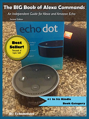 The BIG Book of Alexa Commands: An Independent Guide for Alexa and Amazon Echo Dot. 2000 Fun and Useful Commands to make Amazon Alexa do what YOU want. ... Guides Series Book 1) (English Edition)