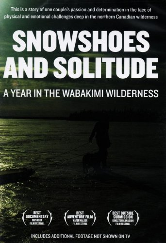 Snowshoes and Solitude: A Year in the Wabakimi Wilderness