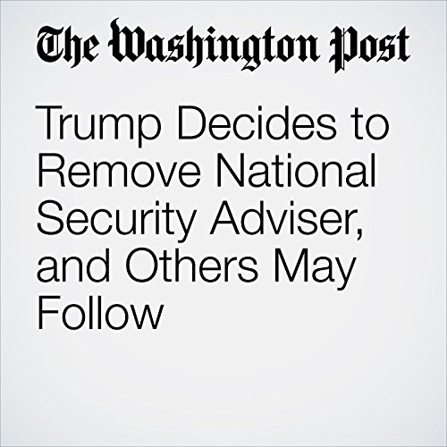 Trump Decides to Remove National Security Adviser, and Others May Follow copertina