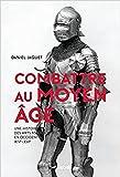 Combattre au Moyen Âge - Une histoire des arts martiaux