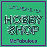 I Live Above the Hobby Shop