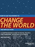 How to Use the Internet to Change the World - and Win Elections: 2021 Edition