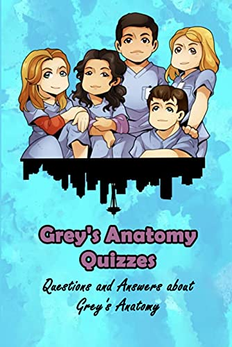 Grey's Anatomy Quizzes: Questions and Answers about Grey's Anatomy: Grey's Anatomy Trivia (English Edition)