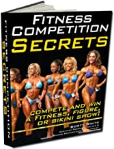 Everything You Must Know to Win a Fitness, Bikini, Figure Competition: If you want to learn the basics and know how to eat, sleep, train, and do your best. ... Book Today! (Fitness Competition Secrets 1)