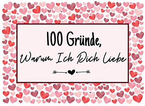 100 Gründe, Warum Ich Dich Liebe: Geschenk Buch Für Valentinstag, Hochzeitstag, Geburtstag und Weihnachten Für Frauen, Männer, Ehemann, Ehefrau