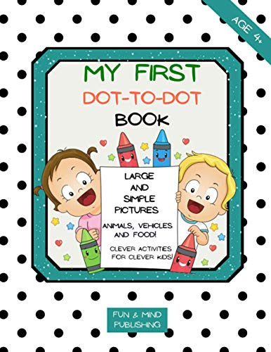My First Dot-To-Dot Book, Clever Activities For Clever Kids Large And Simple Pictures, Animals, Vehicles And Food!: Activity Book For Boys & Girls, ... Kids Age 3, 4, 5, 6, 7, 8, Variety Of Themes