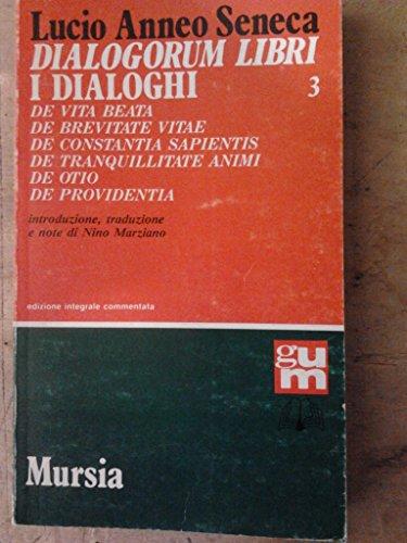 Dialogorum libri-I dialoghi. De vita beata-De brevitate vitae-De constantia sapientis-De tranquillitate animi-De otio-De providentia (Vol. 3)