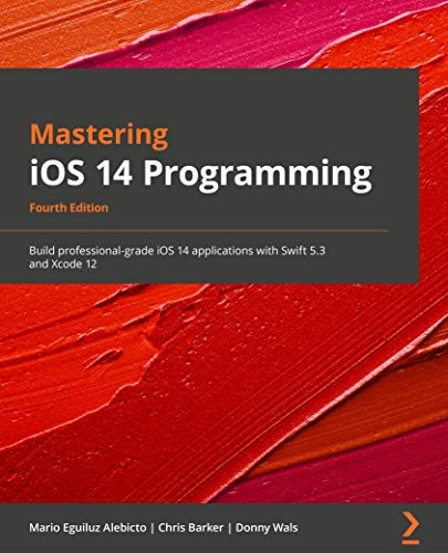Mastering iOS 14 Programming - Fourth Edition: Build professional-grade iOS 14 applications with Swift 5.3 and Xcode 12 (English Edition)