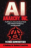 Anarchy, Inc.: Profiting in a Decentralized World with Artificial Intelligence and Blockchain
