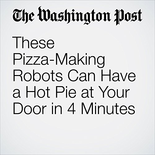 These Pizza-Making Robots Can Have a Hot Pie at Your Door in 4 Minutes copertina