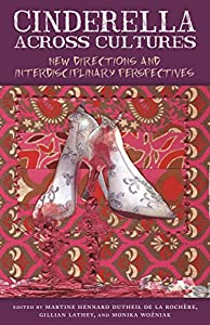 Cinderella across Cultures: New Directions and Interdisciplinary Perspectives (Series in Fairy-Tale Studies)