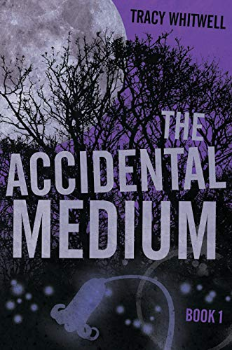 The Accidental Medium by [Tracy Whitwell]