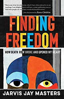 Finding Freedom: How Death Row Broke and Opened My Heart by [Jarvis Jay  Masters, Pema Chödrön]