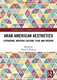 Arab American Aesthetics: Literature, Material Culture, Film, and Theatre (Routledge Studies on Middle Eastern Diasporas)