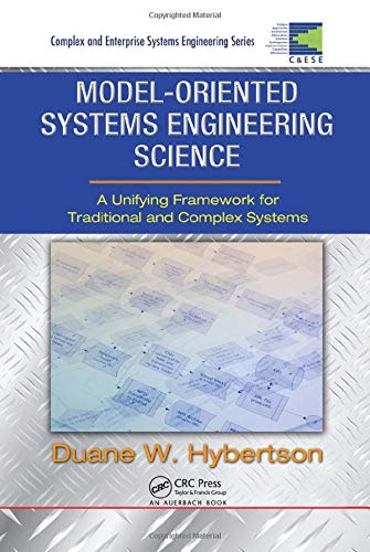 Model-oriented Systems Engineering Science: A Unifying Framework for Traditional and Complex Systems (CRC Complex and Enterprise Systems Engineering)